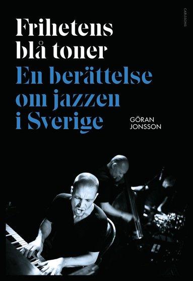 bokomslag Frihetens blå toner : En berättelse om jazzen i Sverige
