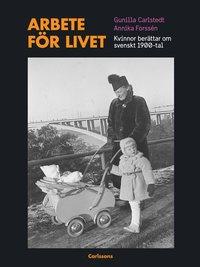 bokomslag Arbete för livet : Kvinnor berättar om svenskt 1900-tal