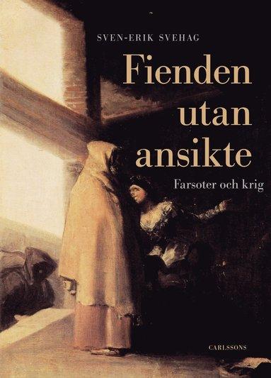 bokomslag Fienden utan ansikte : farsoter och krig