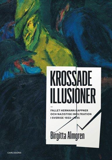 bokomslag Krossade illusioner - Nazistisk infiltration i Sverige 1933-1945