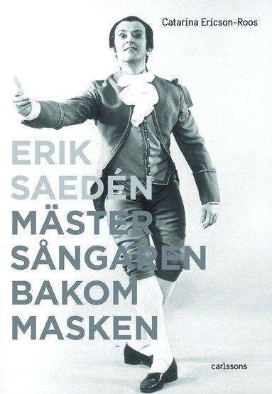 bokomslag Erik Saedén : mästersångaren bakom masken