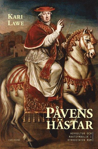bokomslag Påvens hästar - Ridkonst och kult i Rom under den kristna kyrkans tid