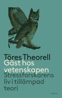 bokomslag Gäst hos vetenskapen : Stressforskarens liv i tillämpad teori