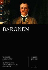 bokomslag Baronen : Theodor Adelswärd - entreprenör, samhällsbyggare, politiker