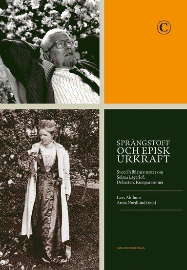 bokomslag Sprängstoff och episk urkraft : Sven Delblancs texter om Selma Lagerlöf - debatten, komparationer