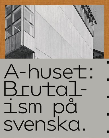 bokomslag A-huset : brutalism på svenska