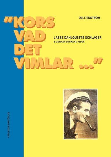 """bokomslag """"Kors vad det vimlar..."""" : Lasse Dahlquists schlager & Gunnar Bohmans visor"""