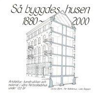 bokomslag Så byggdes husen 1880-2000 : arkitektur, konstruktion och material i våra flerbostadshus under 120 år