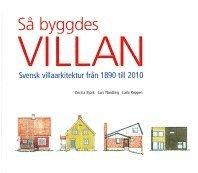 bokomslag Så byggdes villan : svensk villaarkitektur från 1890 till 2010