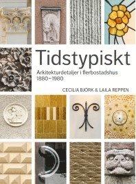 bokomslag Tidstypiskt : arkitekturdetaljer i flerbostadshus 1880-1980