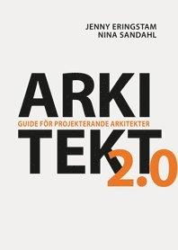 bokomslag Arkitekt 2.0 : guide för projekterande arkitekter