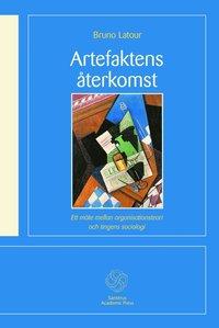 bokomslag Artefaktens återkomst : ett möte mellan organisationsteori och tingens socio