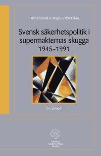 bokomslag Svensk säkerhetspolitik i supermakternas skugga 1945-1991