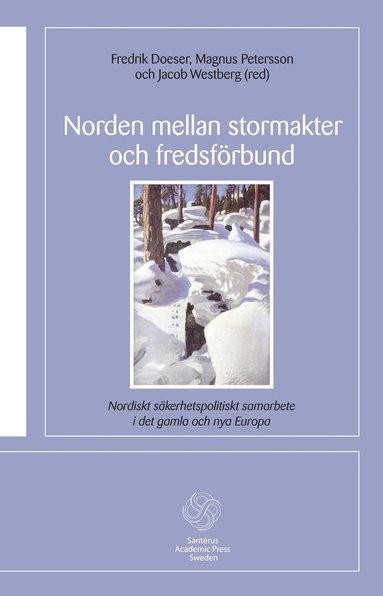 bokomslag Norden mellan stormakter och fredsförbund : nordiskt säkerhetspolitiskt samarbete i det gamla och de nya Europa