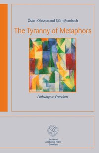 bokomslag The tyranny of metaphors : pathways to freedom
