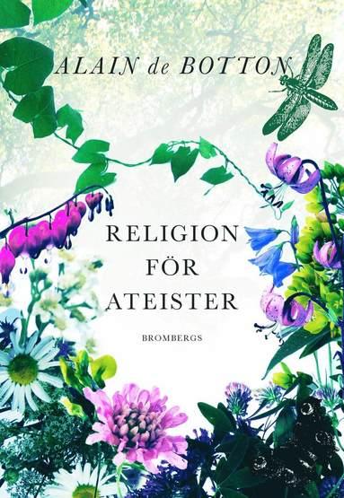 bokomslag Religion för ateister : en icke-troendes handbok i religionens användningsområden