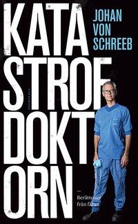 bokomslag Katastrofdoktorn : berättelser från fältet