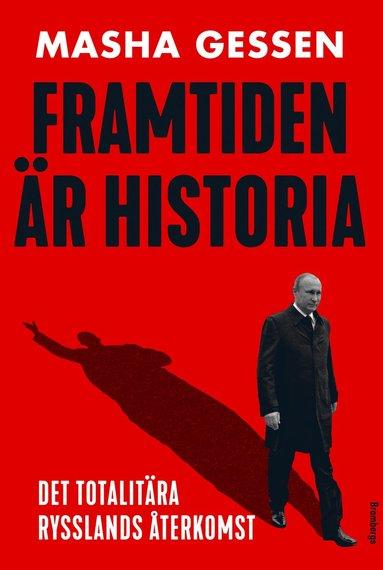bokomslag Framtiden är historia: Det totalitära Rysslands återkomst