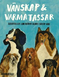 bokomslag Vänskap och varma tassar : berättelser om människans bästa vän