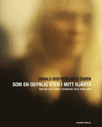 bokomslag Som en osynlig sten i mitt hjärta : en bok om HIV och Aids i Sverige och världen