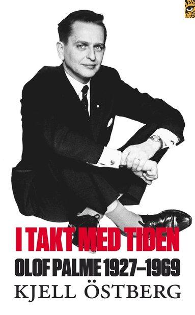 bokomslag I takt med tiden : Olof Palme 1927-1969
