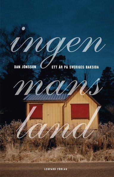 bokomslag Ingenmansland : ett år på Sveriges baksida