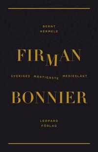 bokomslag Firman Bonnier : Sveriges mäktigaste mediesläkt