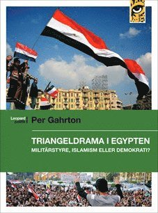 bokomslag Triangeldrama i Egypten : militärstyre, islamism eller demokrati?