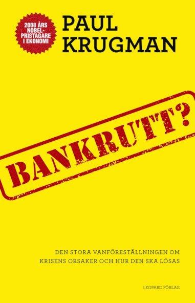 bokomslag Bankrutt? : den stora vanföreställningen om krisens orsaker och hur den ska lösas