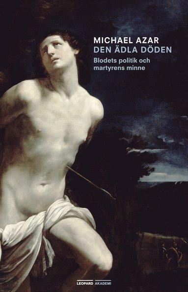 bokomslag Den ädla döden : blodets politik och martyrens minne