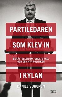 bokomslag Partiledaren som klev in i kylan : berättelsen om Juholts fall och den nya politiken