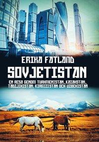 bokomslag Sovjetistan : En resa genom Turkmenistan, Kazakstan, Tadzijkistan, Kirgizis
