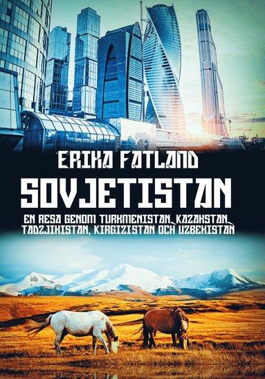 bokomslag Sovjetistan : en resa genom Turkmenistan, Kazakstan, Tadzijkistan, Kirgizistan och Uzbekistan