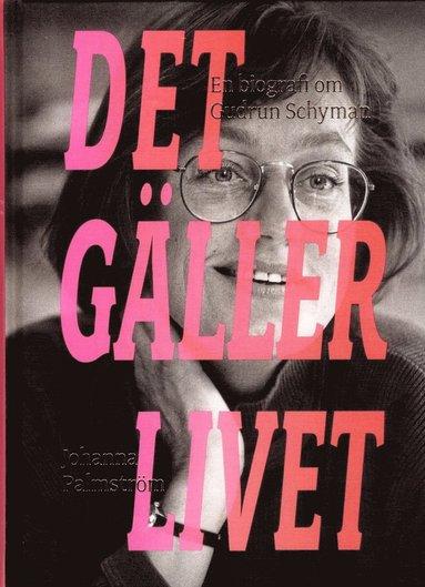 bokomslag Det gäller livet : en biografi om Gudrun Schyman