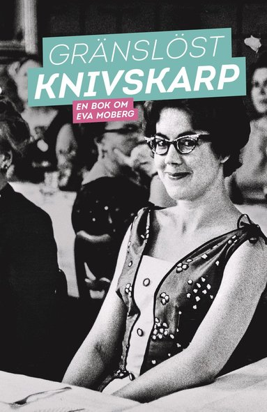 bokomslag Gränslöst knivskarp : en bok om Eva Moberg