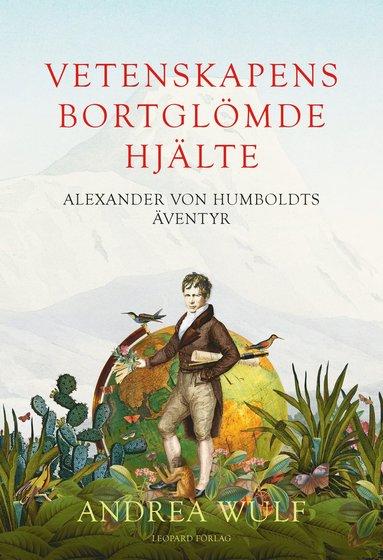 bokomslag Vetenskapens bortglömde hjälte : Alexander von Humboldts äventyr