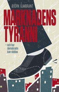 bokomslag Marknadens tyranni : och hur vi kan rädda demokratin