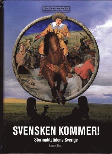bokomslag Svensken kommer : stormaktstidens Sverige