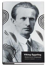 bokomslag Viking Eggeling : modernist och filmpionjär : hans liv och verk