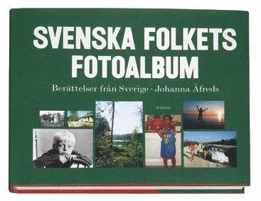 bokomslag Svenska folkets fotoalbum : berättelser från Sverige