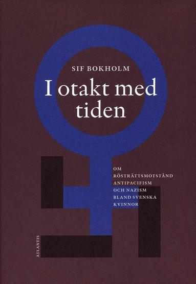 bokomslag I otakt med tiden : om rösträttsmotstånd, antipacifism och nazism bland svenska kvinnor