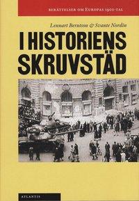bokomslag I historiens skruvstäd : berättelser om Europas 1900-tal