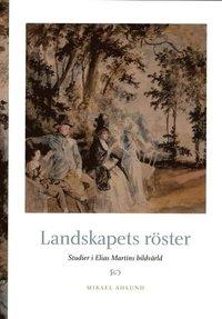 bokomslag Landskapets röster : studier i Elias Martins bildvärld