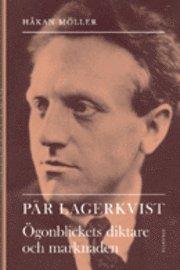 bokomslag Pär Lagerkvist : ögonblickets diktare och marknaden
