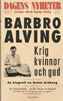 bokomslag Krig, kvinnor och Gud : en biografi om Barbro Alving