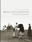 bokomslag Resan till Egypten : drottning Victorias fotografiska liv