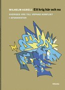 bokomslag Ett krig här och nu : från svensk fredsoperation till upprorsbekämpning i Afghanistan 2001-2014