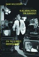 bokomslag Kalabaliken på Gärdet : en TV-chefs memoarer
