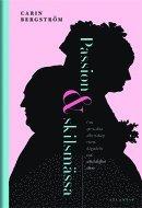 bokomslag Passion och skilsmässa : Om spruckna äktenskap inom högadeln vid sekelskift