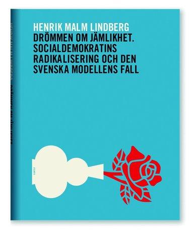bokomslag Drömmen om jämlikhet : socialdemokratins radikalisering och den svenska modellens fall